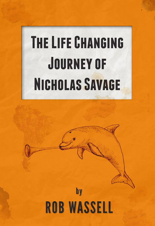 The Life Changing Journey of Nicholas Savage by Rob Wassell